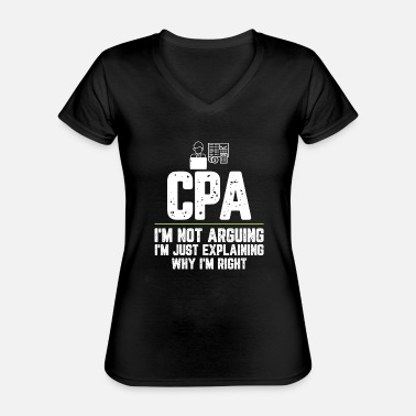 Quote CPA I'm Not Arguing I'm Just Explaining Why I'm - Classic Women's V-Neck T-Shirt