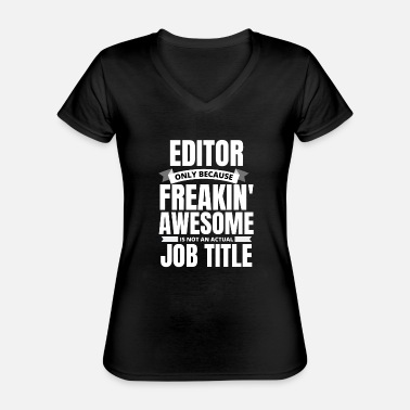 Freak Freakin' Awesome Editor Funny Quote - Classic Women's V-Neck T-Shirt