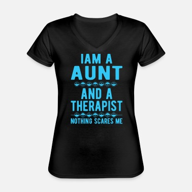 Suicidal Counselor Therapist Aunt Therapist: Iam a Aunt and a Therapist - Classic Women's V-Neck T-Shirt