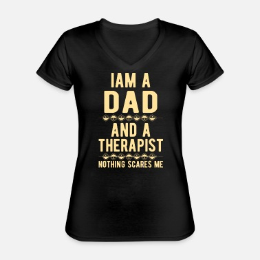 Suicidal Counselor Therapist Dad Therapist: Iam a Dad and a Therapist - Classic Women's V-Neck T-Shirt