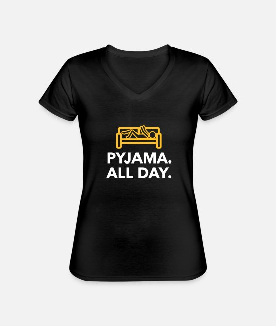 Bed T-Shirts - Throughout The Day In Your Pajamas! - Classic Women's V-Neck T-Shirt black