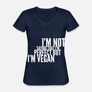 Animal Welfare I Am Not Saying That I Am Perfect Vegan - Classic Women's V-Neck T-Shirt