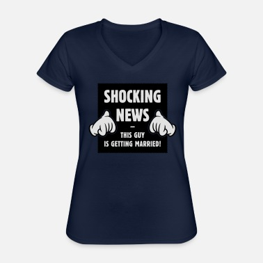 Stag Shocking News: This Guy Is Getting Married! 2C - Classic Women's V-Neck T-Shirt