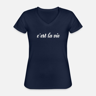 French It's Life C Est La Vie French Word Sayings Humor - Classic Women's V-Neck T-Shirt