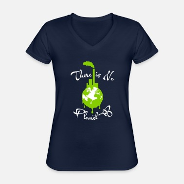 Eco There is no planet B - pollution - eco - Classic Women's V-Neck T-Shirt