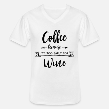 Coffee Because It's Too Early For Wine - Men's V-Neck T-Shirt