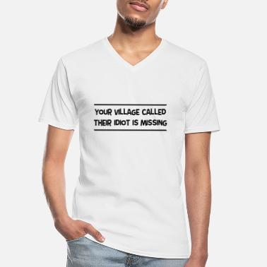 Village Your Village Called Their Idiot Is Missing - Men's V-Neck T-Shirt