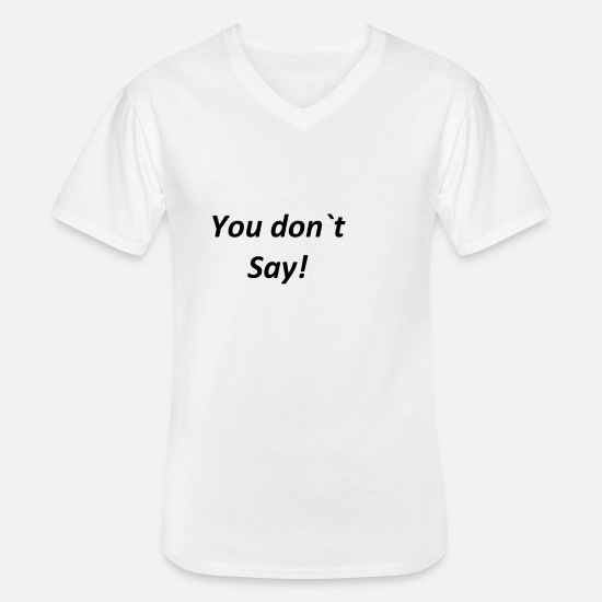 Young Wild And Free T-Shirts - You don s say - Männer-T-Shirt mit V-Ausschnitt Weiß