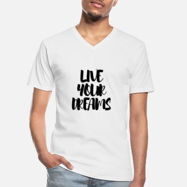 Live Your Dreams LIVE YOUR DREAMS - Men's V-Neck T-Shirt