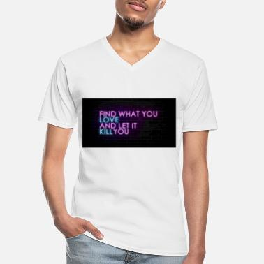 Man Find what you love and let it kill you - Men's V-Neck T-Shirt