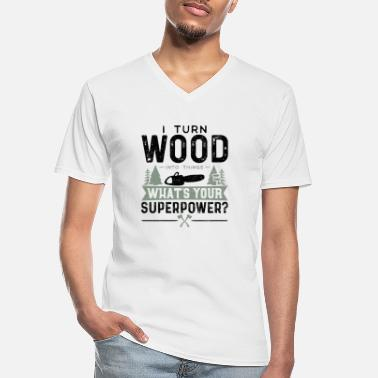 Axt I Turn Wood Into Things What's Your Superpower? -b - Männer-T-Shirt mit V-Ausschnitt