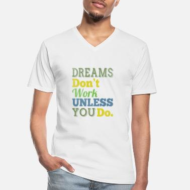 Fulfil Dreams don't work unless you do - Men's V-Neck T-Shirt