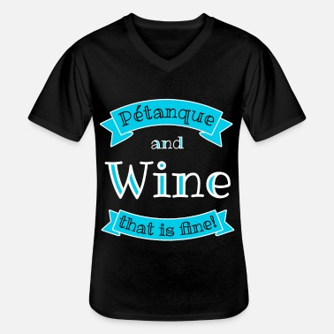 Pétanque and Wine that is fine! - Men's V-Neck T-Shirt