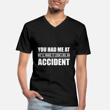 Sir You Had Me At We'll Make It Look Like An Accident - Männer-T-Shirt mit V-Ausschnitt