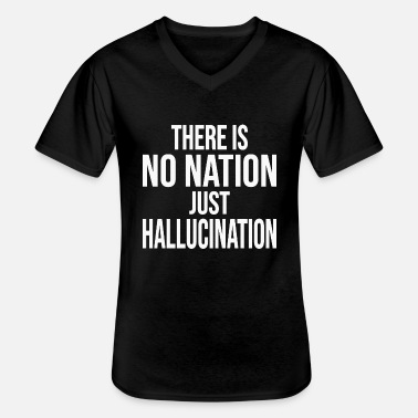 There is no nation just hallucination - Men's V-Neck T-Shirt