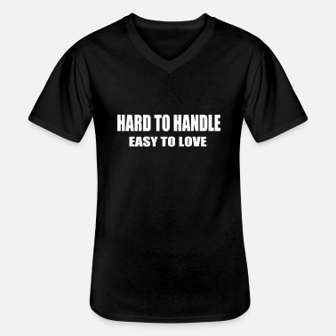 Hard Hard to handle - easy to love - Men's V-Neck T-Shirt