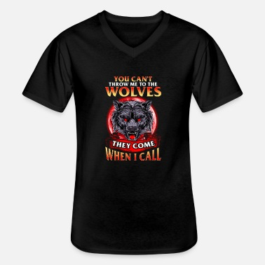 You Cant Throw Me To The Wolves Can't Throw Me To The Wolves They Come When I Call - Men's V-Neck T-Shirt