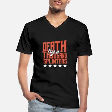 Worker Death by a thousand splinters. Funny worker shirt - Men's V-Neck T-Shirt