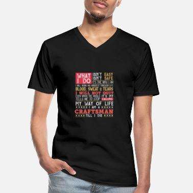 Job What I Do , My Way of Life - I am a Craftsman - Men's V-Neck T-Shirt