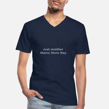 Manic Just another manic Mum Day - Men's V-Neck T-Shirt