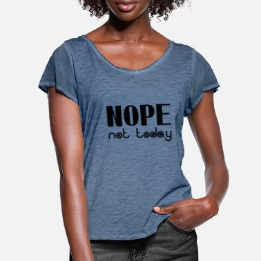 Nope Not Today Nope not today - Women's Ruffle T-Shirt