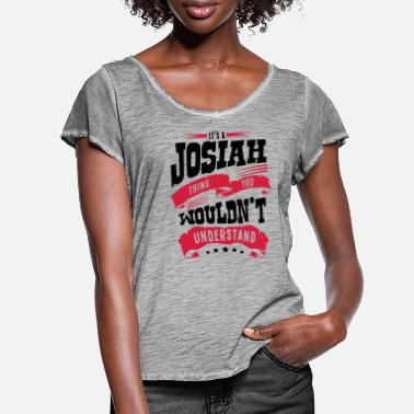 Josiah josiah name thing you wouldnt understand - Women's Ruffle T-Shirt