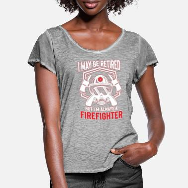 Retired Firefighter I may be retired but i'm always a Firefighter - Women's Ruffle T-Shirt