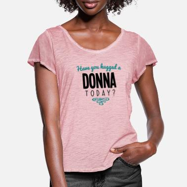 Donna have you hugged a donna name today - Women's Ruffle T-Shirt