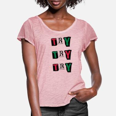 Try Try Try - Women's Ruffle T-Shirt