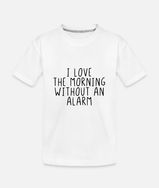 Love T-Shirts - I love the morning without an alarm - Teenager Organic T-Shirt white