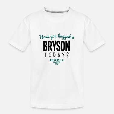 Bryson have you hugged a bryson name today - Teenager Organic T-Shirt