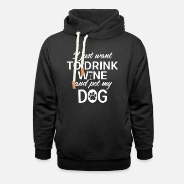 Wein Wine and Pet My Dog - Unisex Schalkragen Hoodie