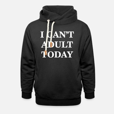 Mature I Can't Adult Today - Sweat à capuche cache-cou unisexe
