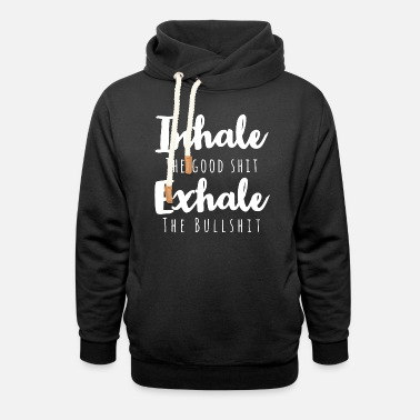 Good Ch Inhale the good shit exhale the bullshit - Unisex Shawl Collar Hoodie