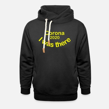 I Was There Motto Corona 2020 I Was There Yellow - Unisex Shawl Collar Hoodie