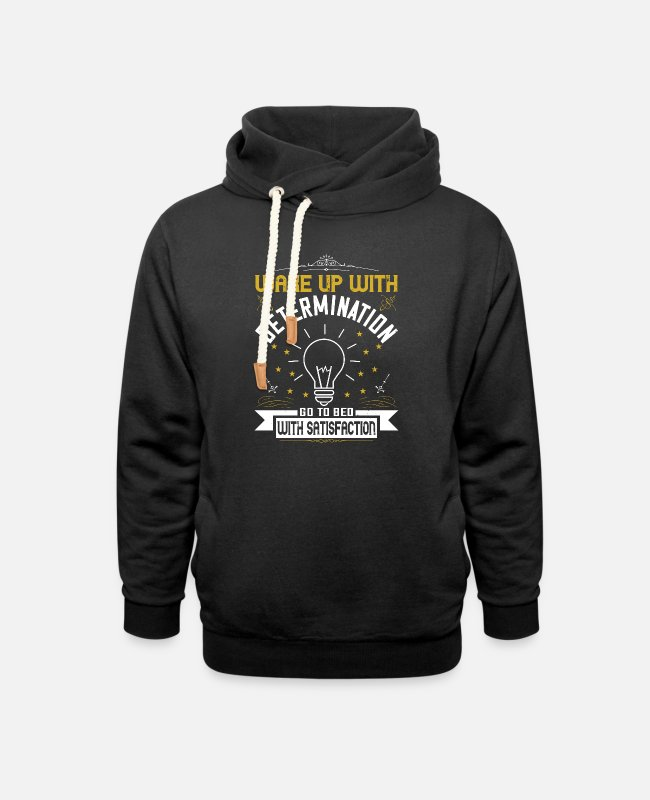 Quote Hoodies & Sweatshirts - wake up with determination go to bed with satisfac - Unisex Shawl Collar Hoodie black