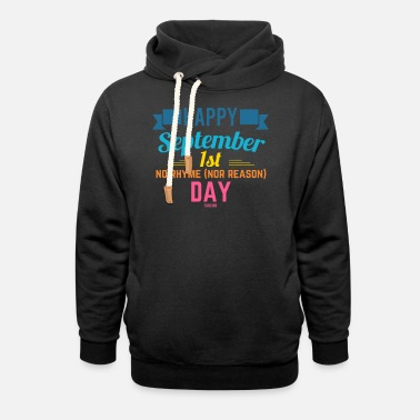 Norhymenorreasonday No Rhyme Nor Reason Day 01. September - Unisex Schalkragen Hoodie