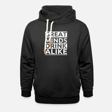 Great Minds Drink Alike Drink Gift - Unisex Shawl Collar Hoodie