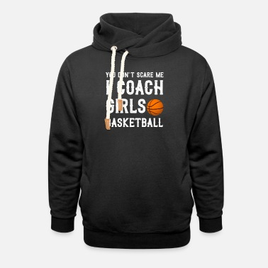 Scare You Dont Scare Me I Coach Girls Basketball - Unisex Shawl Collar Hoodie