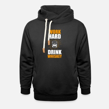 Funny Whiskey Statement Shirt Travailler dur - Sweat à capuche cache-cou unisexe