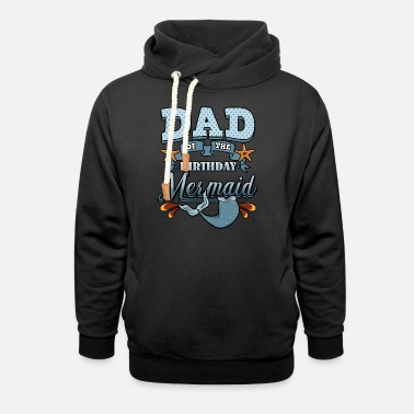 Birthday For Dad Dad Of The Birthday Mermaid - Unisex Shawl Collar Hoodie