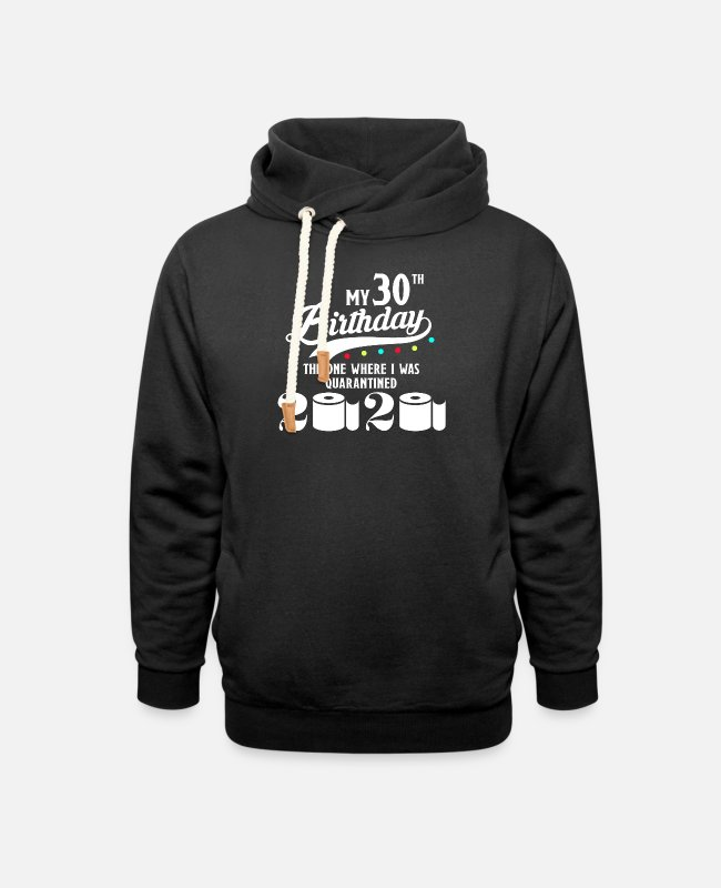 Birthday Greeting Hoodies & Sweatshirts - My 30th Birthday Quarantined Quarantine 1990 - Unisex Shawl Collar Hoodie black
