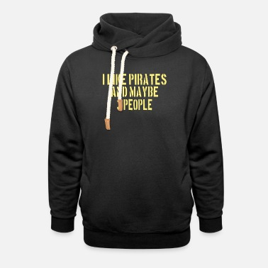 People PIRATE: I like Pirates and maybe 3 people - Unisex Shawl Collar Hoodie