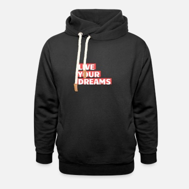 Live your dreams - Unisex Shawl Collar Hoodie