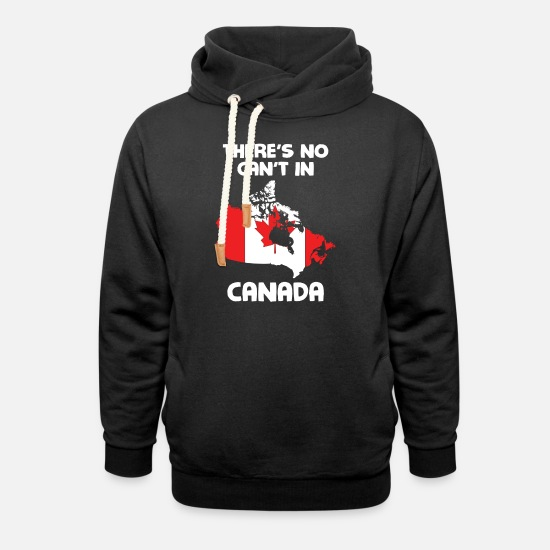 Birthday Hoodies & Sweatshirts - There Is No Cant In Canada - Unisex Shawl Collar Hoodie black