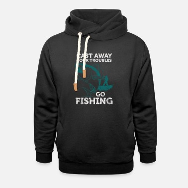 Biggame Cast away troubles Go Fishing Angler saying - Unisex Shawl Collar Hoodie