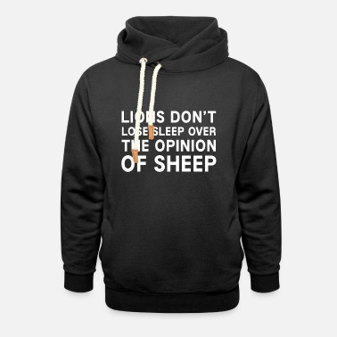 Lions don't lose sleep over the opinion of sheep. - Unisex Shawl Collar Hoodie