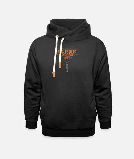 Wit Hoodies & Sweatshirts - You Do Not Like My Clothes? Undress Me! - Unisex Shawl Collar Hoodie black