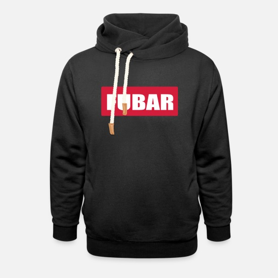 Fuck You Hoodies & Sweatshirts - FUBAR fucked up beyond all recognition - Unisex Shawl Collar Hoodie black