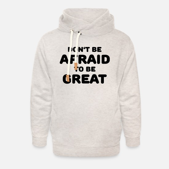 Love Hoodies & Sweatshirts - Don't be afraid to be great - Unisex Shawl Collar Hoodie heather oatmeal
